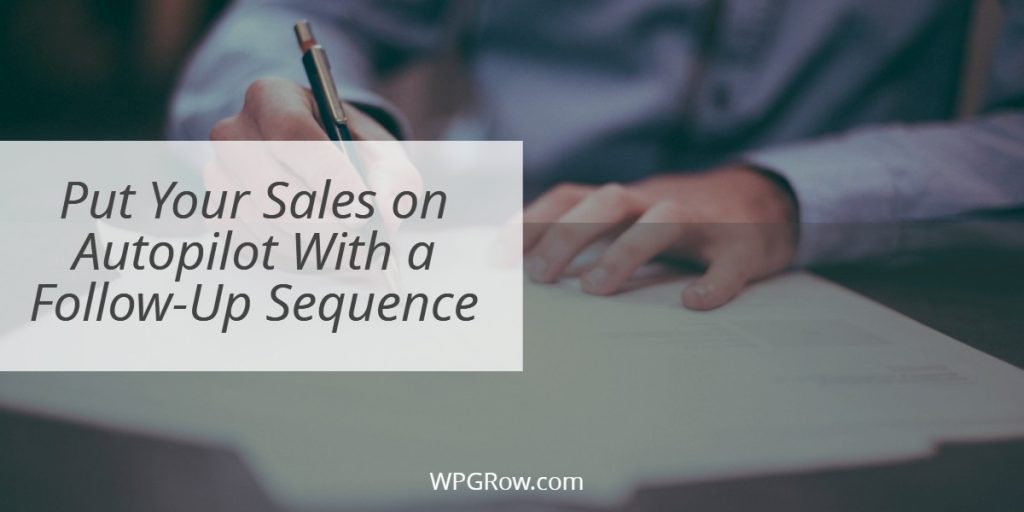 Put Your Sales on Autopilot With a Follow Up Sequence -
